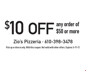 $10 off any order of $50 or more. Pick up or dine in only. With this coupon. Not valid with other offers. Expires 3-17-17.