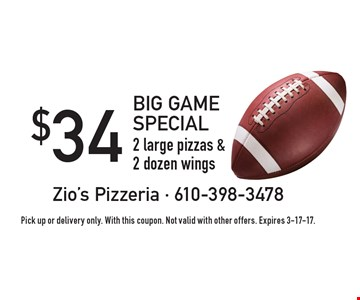 BIG GAME SPECIAL. $34 2 large pizzas & 2 dozen wings. Pick up or delivery only. With this coupon. Not valid with other offers. Expires 3-17-17.