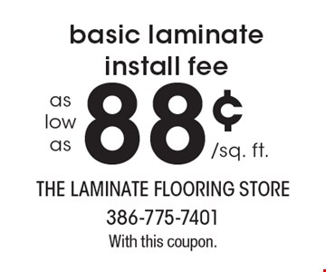88¢ basic laminate install fee. With this coupon.