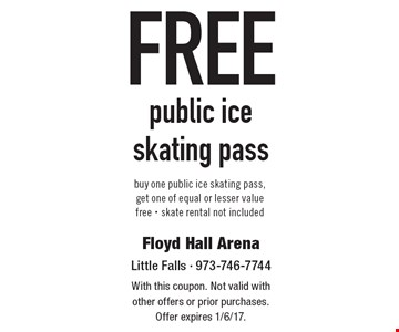 free public iceskating pass buy one public ice skating pass, get one of equal or lesser value free - skate rental not included. With this coupon. Not valid with other offers or prior purchases. Offer expires 1/6/17.