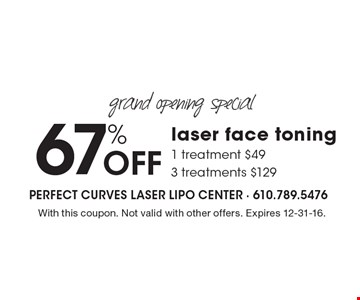 Grand opening special! 67% off laser face toning. 1 treatment $49, 3treatments $129. With this coupon. Not valid with other offers. Expires 12-31-16.