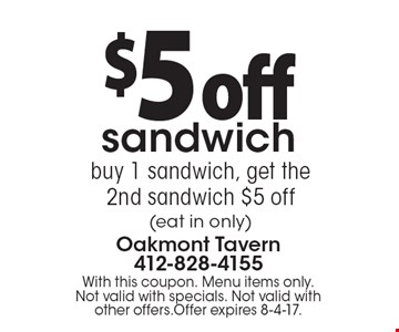 $5 off sandwich. Buy 1 sandwich, get the 2nd sandwich $5 off (eat in only). With this coupon. Menu items only. Not valid with specials. Not valid with other offers.Offer expires 8-4-17.