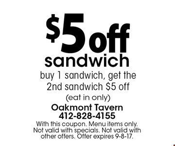 $5 off sandwich. Buy 1 sandwich, get the 2nd sandwich $5 off (eat in only). With this coupon. Menu items only. Not valid with specials. Not valid with other offers. Offer expires 9-8-17.