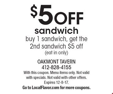 $5 off sandwich. Buy 1 sandwich, get the 2nd sandwich $5 off (eat in only). With this coupon. Menu items only. Not valid with specials. Not valid with other offers. Expires 12-8-17. Go to LocalFlavor.com for more coupons.