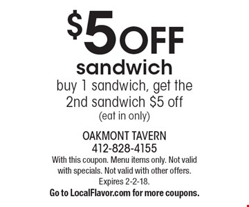 $5 OFF sandwich. Buy 1 sandwich, get the 2nd sandwich $5 off (eat in only). With this coupon. Menu items only. Not valid with specials. Not valid with other offers. Expires 2-2-18. Go to LocalFlavor.com for more coupons.