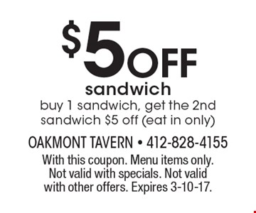 $5 OFF sandwich, buy 1 sandwich, get the 2nd sandwich $5 off (eat in only). With this coupon. Menu items only. Not valid with specials. Not valid with other offers. Expires 3-10-17.