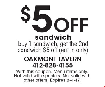 $5 off sandwich. Buy 1 sandwich, get the 2nd sandwich $5 off (eat in only). With this coupon. Menu items only. Not valid with specials. Not valid with other offers. Expires 8-4-17.
