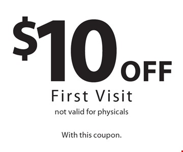 $10 Off First Visit not valid for physicals. With this coupon.