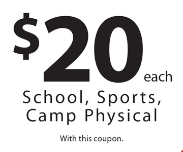 $20 each School, Sports, Camp Physical. With this coupon.