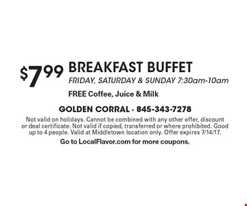 $7.99 BREAKFAST BUFFET. Friday, SATURDAY & SUNDAY 7:30am-10am. FREE Coffee, Juice & Milk. Not valid on holidays. Cannot be combined with any other offer, discount or deal certificate. Not valid if copied, transferred or where prohibited. Good up to 4 people. Valid at Middletown location only. Offer expires 7/14/17. Go to LocalFlavor.com for more coupons.