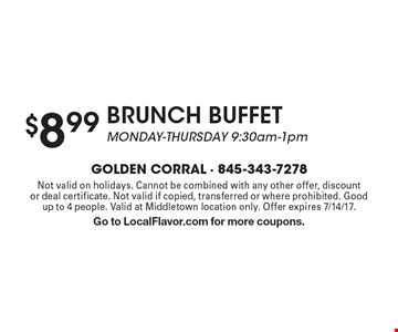 $8.99 brunch BUFFET. MONDAY - thursday 9:30am-1pm. Not valid on holidays. Cannot be combined with any other offer, discount or deal certificate. Not valid if copied, transferred or where prohibited. Good up to 4 people. Valid at Middletown location only. Offer expires 7/14/17. Go to LocalFlavor.com for more coupons.