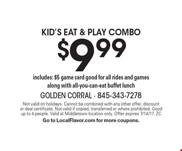 $9.99 kid's eat & play combo. Includes: $5 game card good for all rides and games along with all-you-can-eat buffet lunch. Not valid on holidays. Cannot be combined with any other offer, discount or deal certificate. Not valid if copied, transferred or where prohibited. Good up to 4 people. Valid at Middletown location only. Offer expires 7/14/17. ZC Go to LocalFlavor.com for more coupons.