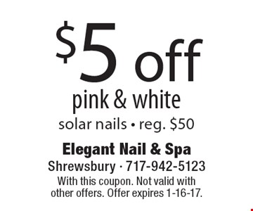 $5 off pink & white solar nails - reg. $50. With this coupon. Not valid with other offers. Offer expires 1-16-17.
