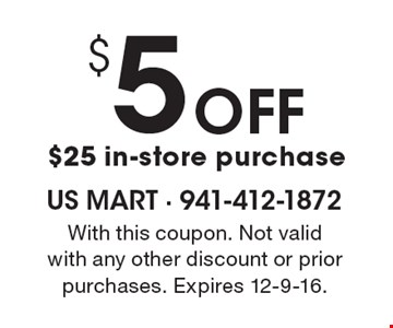 $5 Off $25 in-store purchase. With this coupon. Not valid with any other discount or prior purchases. Expires 12-9-16.