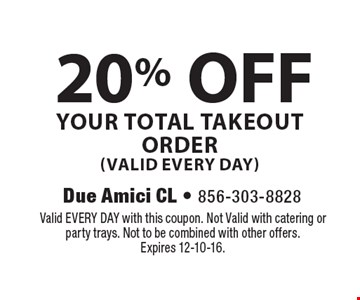 20% OFF YOUR TOTAL TAKEOUT ORDER (VALID EVERY DAY). Valid EVERY DAY with this coupon. Not Valid with catering or party trays. Not to be combined with other offers. Expires 12-10-16.