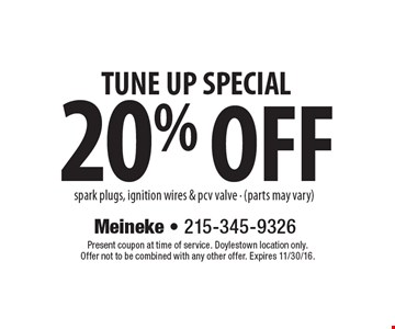 20% OFF TUNE UP SPECIAL spark plugs, ignition wires & pcv valve - (parts may vary). Present coupon at time of service. Doylestown location only. Offer not to be combined with any other offer. Expires 11/30/16.