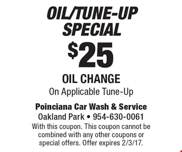Oil/Tune-Up Special $25. Oil Change On Applicable Tune-Up. With this coupon. This coupon cannot be combined with any other coupons or special offers. Offer expires 2/3/17.