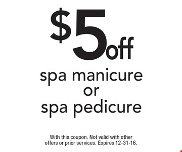 $5 off spa manicure or spa pedicure. With this coupon. Not valid with other offers or prior services. Expires 12-31-16.
