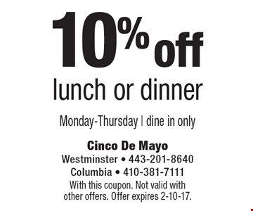 10% off lunch or dinner. Monday-Thursday. Dine in only. With this coupon. Not valid with other offers. Offer expires 2-10-17.