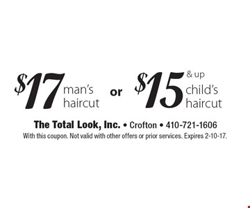 $17 man's haircut OR $15 & up child's haircut. With this coupon. Not valid with other offers or prior services. Expires 2-10-17.