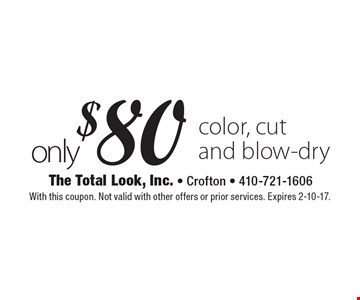 Only $80 color, cut and blow-dry. With this coupon. Not valid with other offers or prior services. Expires 2-10-17.