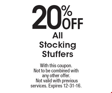 20% OFF All Stocking Stuffers. With this coupon. Not to be combined withany other offer. Not valid with previous services. Expires 12-31-16.