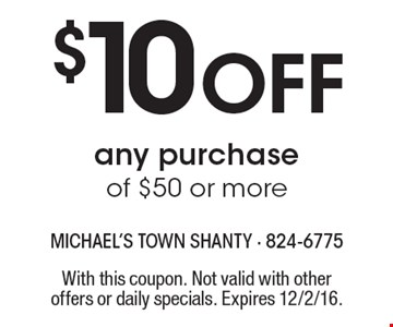 $10 off any purchase of $50 or more. With this coupon. Not valid with other offers or daily specials. Expires 12/2/16.