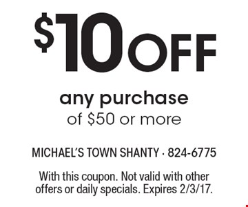 $10 Off any purchase of $50 or more. With this coupon. Not valid with other offers or daily specials. Expires 2/3/17.