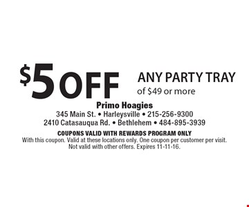 $5 off any party tray of $49 or more. Coupons Valid with Rewards Program Only. With this coupon. Valid at these locations only. One coupon per customer per visit. Not valid with other offers. Expires 11-11-16.