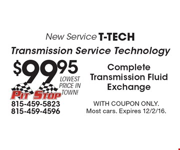 New Service T-Tech. $99.95 Transmission Service Technology. Complete Transmission Fluid Exchange. With coupon only. Most cars. Expires 12/2/16.