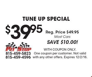 $39.95 Tune Up Special. Reg. Price $49.95. Most Cars. SAVE $10.00! With coupon only. One coupon per customer. Not valid with any other offers. Expires 12/2/16.