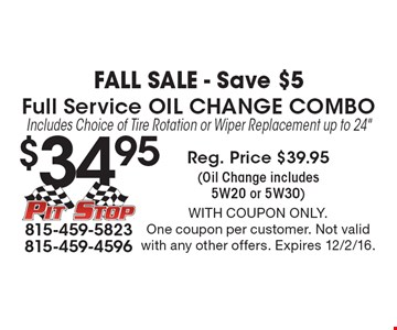 FALL Sale - Save $5. $34.95 Full Service Oil Change. Combo Includes Choice of Tire Rotation or Wiper Replacement up to 24