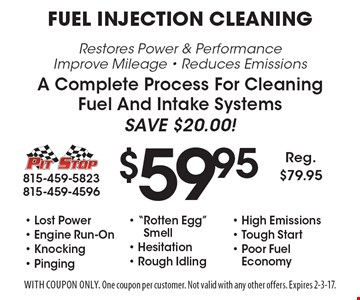 $59.95 Fuel Injection Cleaning - Restores Power & Performance, Improve Mileage, Reduces Emissions. A Complete Process For Cleaning, Fuel And Intake Systems. Save $20.00! Lost Power, Engine Run-On, Knocking, Pinging,
