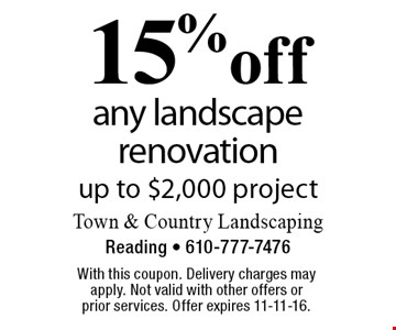 15% off any landscape renovation. Up to $2,000 project. With this coupon. Delivery charges may apply. Not valid with other offers or prior services. Offer expires 11-11-16.