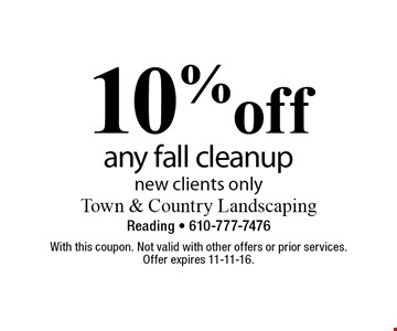 10% off any fall cleanup. New clients only. With this coupon. Not valid with other offers or prior services. Offer expires 11-11-16.