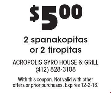 $5.00 2 spanakopitas or 2 tiropitas. With this coupon. Not valid with other offers or prior purchases. Expires 12-2-16.