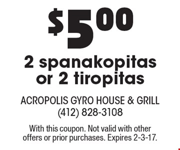 $5.00 2 spanakopitas or 2 tiropitas. With this coupon. Not valid with other offers or prior purchases. Expires 2-3-17.