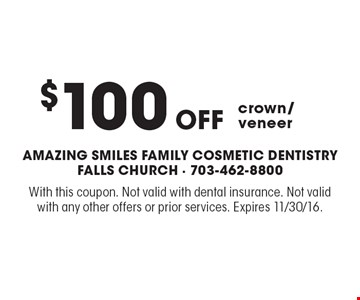 $100 off crown/veneer. With this coupon. Not valid with dental insurance. Not valid with any other offers or prior services. Expires 11/30/16.