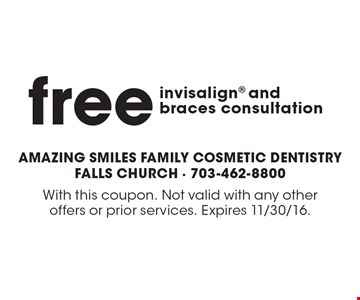 Free invisalign and braces consultation. With this coupon. Not valid with any other offers or prior services. Expires 11/30/16.