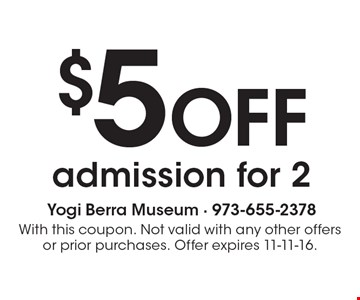 $5 off admission for 2. With this coupon. Not valid with any other offers or prior purchases. Offer expires 11-11-16.