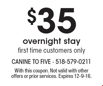 $35 overnight stay, first time customers only. With this coupon. Not valid with other offers or prior services. Expires 12-9-16.