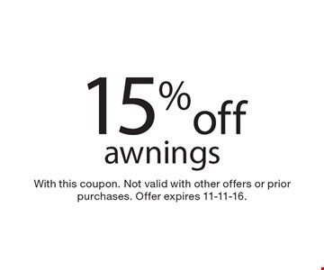 15% off awnings. With this coupon. Not valid with other offers or prior purchases. Offer expires 11-11-16.