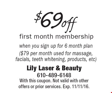 $69 off first month membership when you sign up for 6 month plan ($79 per month used for massage, facials, teeth whitening, products, etc). With this coupon. Not valid with other offers or prior services. Exp. 11/11/16.