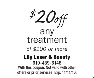 $20 off any treatment of $100 or more. With this coupon. Not valid with other offers or prior services. Exp. 11/11/16.