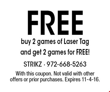FREE buy 2 games of Laser Tag and get 2 games for FREE!. With this coupon. Not valid with other offers or prior purchases. Expires 11-4-16.