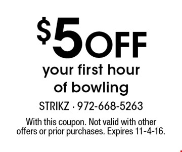 $5 OFF your first hour of bowling. With this coupon. Not valid with other offers or prior purchases. Expires 11-4-16.