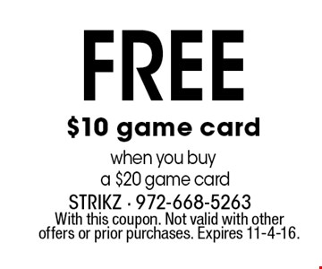 FREE $10 game card when you buy a $20 game card. With this coupon. Not valid with other offers or prior purchases. Expires 11-4-16.