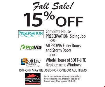 Fall Sale! 15% off Complete House PRESERVATION Siding Job All PROVIA Entry Doors and Storm Doors Whole House of SOFT-LITE Replacement Windows- OR -15% OFF MAY BE USED FOR ONE OR ALL ITEMS - OR - Not to be combined with any other offers. New contracts only. Discount applied at time of sale. Offer expires 12-9-16.