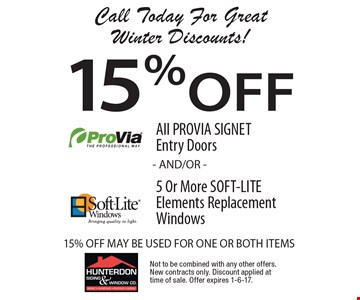 Call Today For Great Winter Discounts! 15% Off All PROVIA SIGNET Entry Doors AND/OR 15% off 5 Or More SOFT-LITE Elements Replacement Windows. MAY BE USED FOR ONE OR BOTH ITEMS. Not to be combined with any other offers. New contracts only. Discount applied at time of sale. Offer expires 1-6-17.