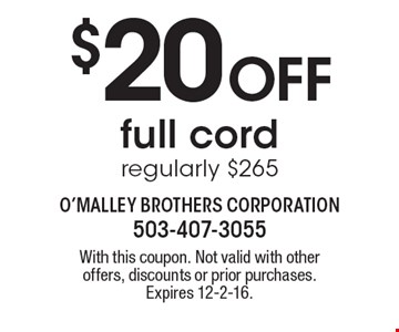 $20 Off full cord, regularly $265. With this coupon. Not valid with other offers, discounts or prior purchases. Expires 12-2-16.